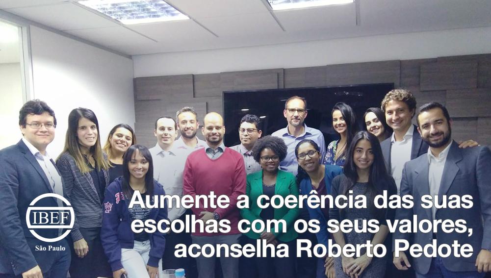 Roberto Pedote, 51 anos de idade e com 28 anos de experiência em grandes empresas e hoje board member no WWF Brasil e na Mills Estrutura e Serviços de Engenharia e coach de executivos, compartilhou um pouco do seu aprendizado no encontro de mentoring realizado pelo IBEF Jovem no dia 16 de maio.