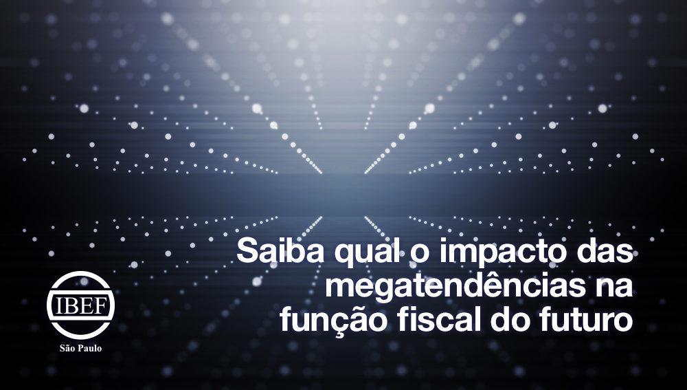 Saiba qual o impacto das megatendências na função fiscal do futuro