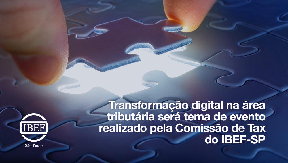 Transformação digital na área tributária será tema de evento realizado pela Comissão de Tax do IBEF-SP