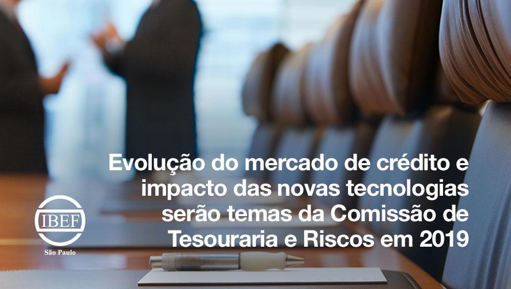 Evolução do mercado de crédito e impacto das novas tecnologias serão temas da Comissão de Tesouraria e Riscos em 2019