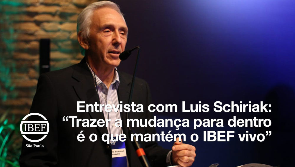 """Entrevista com Luis Schiriak: """"Trazer a mudança para dentro é o que mantém o IBEF vivo"""""""