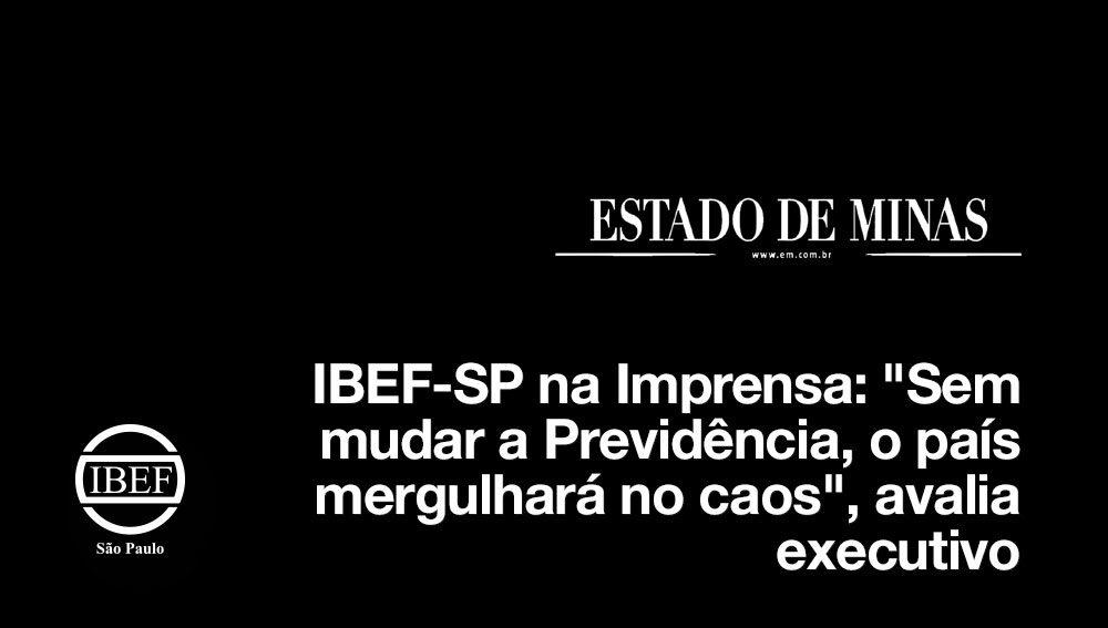 """IBEF-SP na Imprensa: """"Sem mudar a Previdência, o país mergulhará no caos"""", avalia executivo"""""""