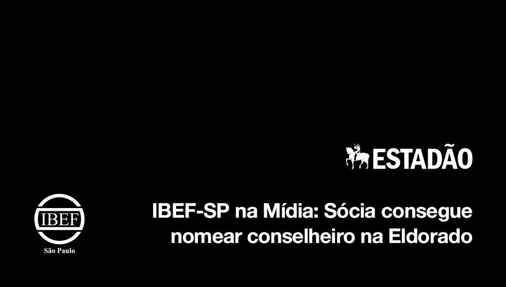 IBEF-SP na Mídia: Sócia consegue nomear conselheiro na Eldorado