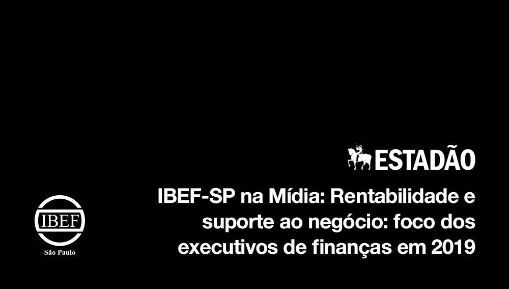 IBEF-SP na Mídia: Rentabilidade e suporte ao negócio: foco dos executivos de finanças em 2019