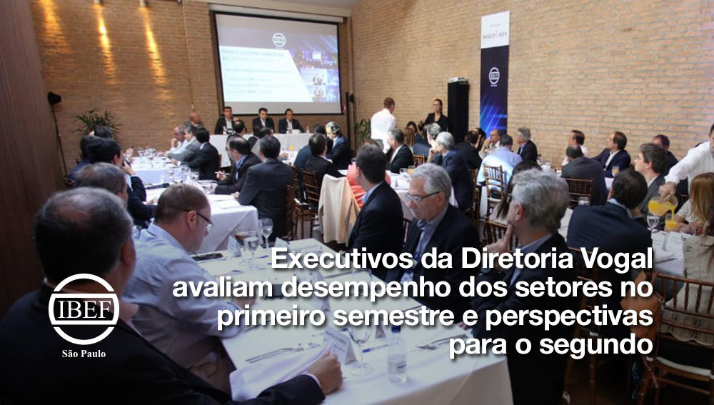 Executivos da Diretoria Vogal avaliam desempenho dos setores no primeiro semestre e perspectivas para o segundo