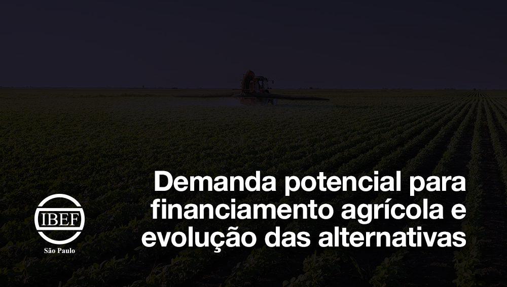 Demanda potencial para financiamento agrícola e evolução das alternativas
