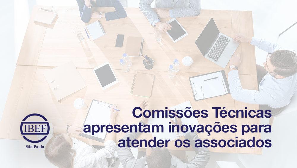 Comissões Técnicas apresentam inovações para atender os associados