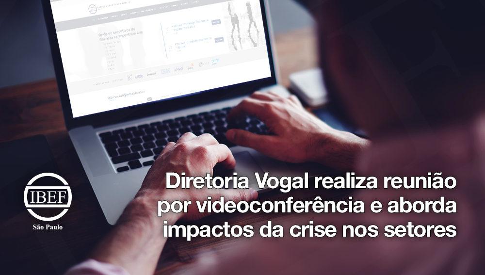 Diretoria Vogal realiza reunião por videoconferência e aborda impactos da crise nos setores